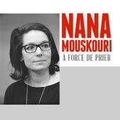 À Force De Prier von Nana Mouskouri