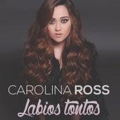 Labios Tontos by Carolina Ross