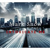 Intoxicate Me by Mark Snow