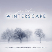 Winterscape: Soothing Holiday Instrumentals Featuring Piano by Jim Wilson