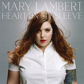 Heart On My Sleeve (Deluxe) by Mary Lambert