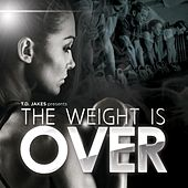 T.D. Jakes Presents: The Weight Is Over von T.D. Jakes