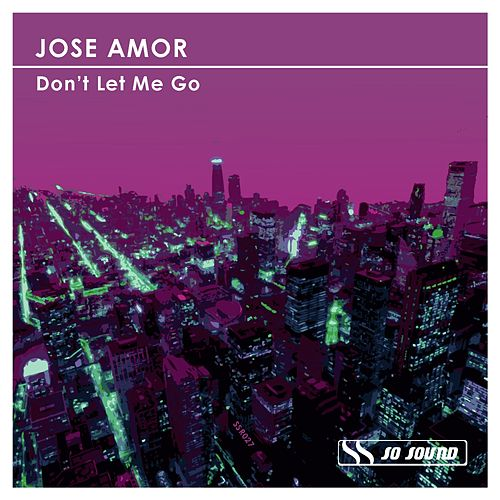 Don't Let Me Go by Jose Amor