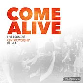 Come Alive: Live from the CentricWorship Retreat by Various Artists