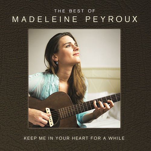 Keep Me In Your Heart For A While: The Best Of Madeleine Peyroux by Madeleine Peyroux