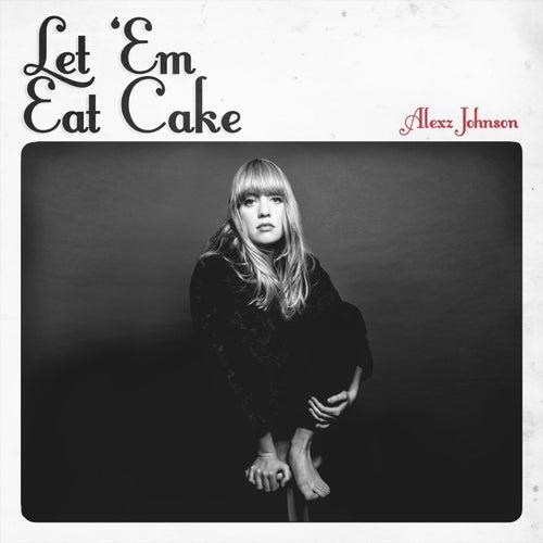 Let 'Em Eat Cake by Alexz Johnson