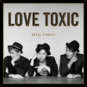 Love Toxic (Deluxe) de Royal Pirates