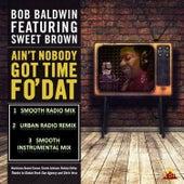 Ain't Nobody Got Time Fo' Dat by Bob Baldwin
