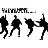 Songs We Taught the Beatles, Vol. 1 by Various Artists