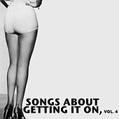 Songs About Getting It on, Vol. 4 by Various Artists