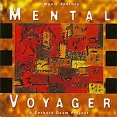 Mental Voyager - A Music Journey - A Gerhard Daum Project by Gerhard Daum