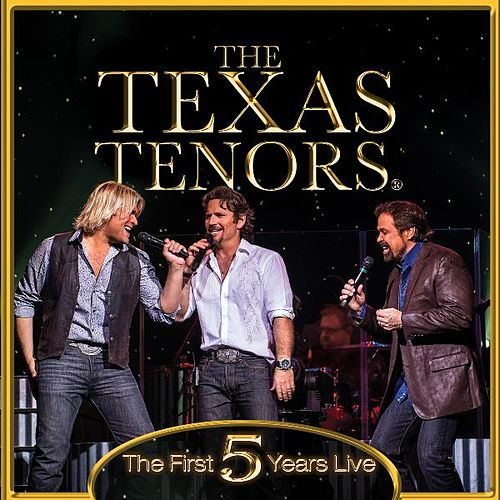 The First 5 Years Live by The Texas Tenors