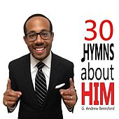 30 Hymns About Him by G. Andrew Beresford