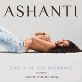 Early In The Morning (feat. French Montana) by Ashanti