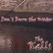 Don't Burn the Water by Kells