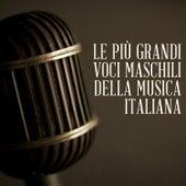 Le più grandi voci maschili della musica Italiana von Various Artists