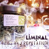 420 / Bad Reputation by Liminal