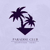 Paradise Club - Get Lost in Music, Vol. 3 von Various Artists