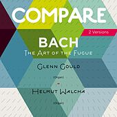 Bach: The Art of the Fugue, Glenn Gould vs. Helmut Walcha (Compare 2 Versions) by Various Artists