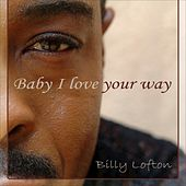Baby I Love Your Way by Billy Lofton
