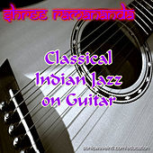 Classical Indian Jazz on Guitar von Shree Ramananda