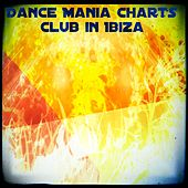 Dance Mania Charts Club in Ibiza (Summer Now 2014) by Various Artists