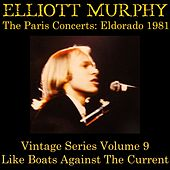 Vintage Series, Vol. 9 (The Paris Concerts: Eldorado 1981) [Like Boats Against the Current] by Elliott Murphy