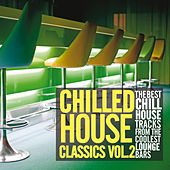 Chilled House Classics, Vol. 2 (The Best Chill House Tracks from the Coolest Lounge Bars) de Various Artists