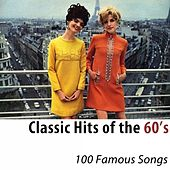 Classic Hits of the 60's (100 Famous Songs) by Various Artists