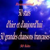 50 stars d'hier et d'aujourd'hui, 50 grandes chansons françaises (50 Hits Remastered) von Various Artists