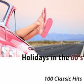 Holidays in the 60's (100 Classic Hits) di Various Artists