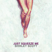 Just Squeeze Me de Shirley Scott