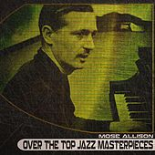 Over the Top Jazz Masterpieces (Remastered) de Mose Allison