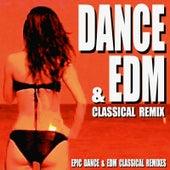 Dance & EDM Classical Remix (Epic Dance & EDM Classical Remixes) von Blue Claw Philharmonic