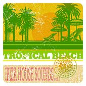 Tropical Beach Ibiza, House Sounds, Vol. 1 (Sunset Club Affairs) by Various Artists
