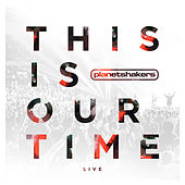 This Is Our Time (Live) by Planetshakers