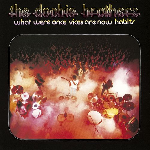 What Were Once Vices Are Now Habits by The Doobie Brothers