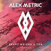 Heart Weighs A Ton Remixes von Alex Metric