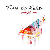 Time to Relax – Solo Piano instrumental Relaxing Music for Relaxation Meditation, Inner Peace...and Dreaming by Relaxing Piano Masters