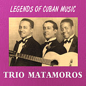 Legends of Cuban Music by Trío Matamoros