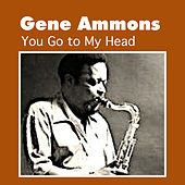 You Go to My Head de Gene Ammons