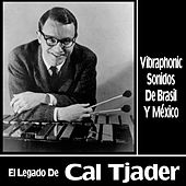 El Legado de Cal Tjader - Vibraphonic Sonidos de Brasil y México de Cal Tjader