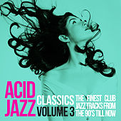 Acid Jazz Classics, Vol. 3 (The Finest Club Jazz Tracks from the 90's 'Till Now) von Various Artists
