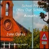School Prayer (May Our School) [Acoustic] by John Oates