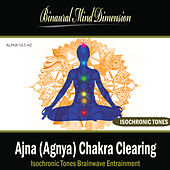 Ajna (Agnya) Chakra Clearing: Isochronic Tones Brainwave Entrainment by Binaural Mind Dimension