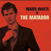 Ward White Is the Matador by Ward White