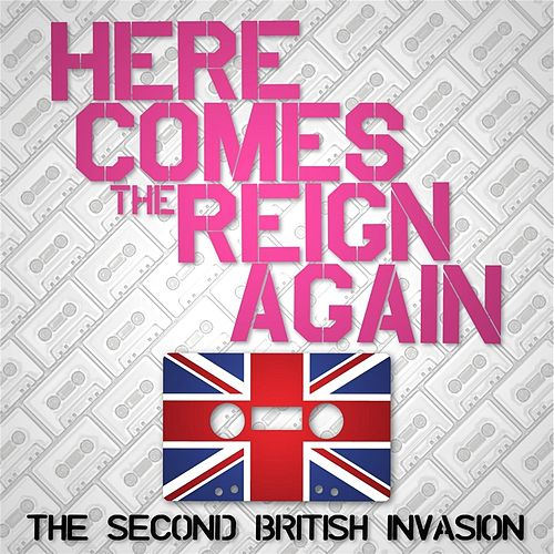 Here Comes the Reign Again: The Second British Invasion de Various Artists