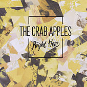 Right Here by The Crab Apples