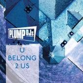 U Belong 2 Us by Plump DJs