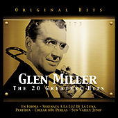 Glenn Miller. The 20 Greatest Hits by Glenn Miller
